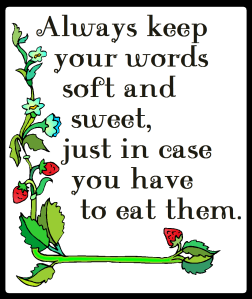 a quote Always keep your words soft and sweet