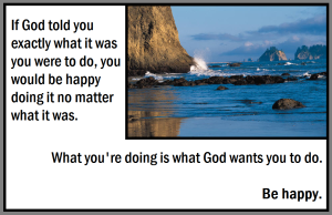 What your doing is what God wants you to do